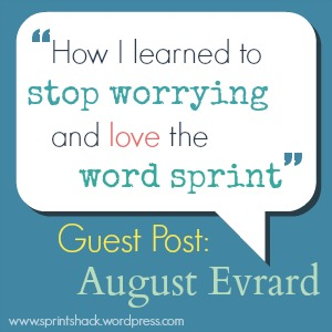 How I Learned to Stop Worrying and Love the Word Sprint: August Evrard talks writer's block, a runaway imagination, and how the word sprint can keep them in check.