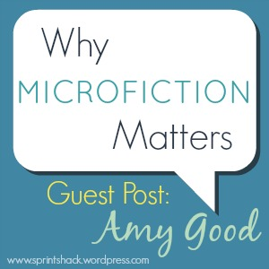 Why Microfiction Matters: Amy Good talks the benefits of writing super short fiction!