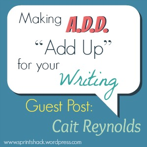 "Making ADD ""Add Up"" for Your Writing: Cait Reynolds shares tips for cutting down on distraction."
