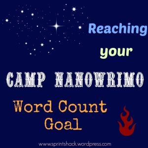 Reaching Your #CampNaNoWriMo Word Count Goal | From SprintShack.wordpress.com.