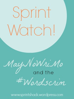Sprint Watch! MayNoWriMo and the Wordscrim
