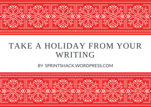 A Holiday From Your Writing