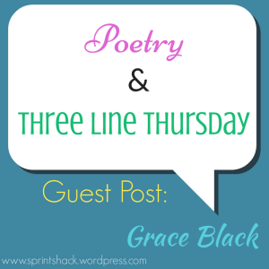 Grace Black talks about poetry and Three Line Thursday | www.sprintshack.wordpress.com
