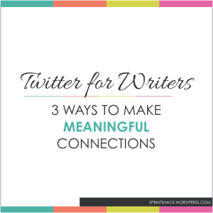 Twitter for Writers: 3 Ways to Make Meaningful Connections | www.sprintshack.wordpress.com
